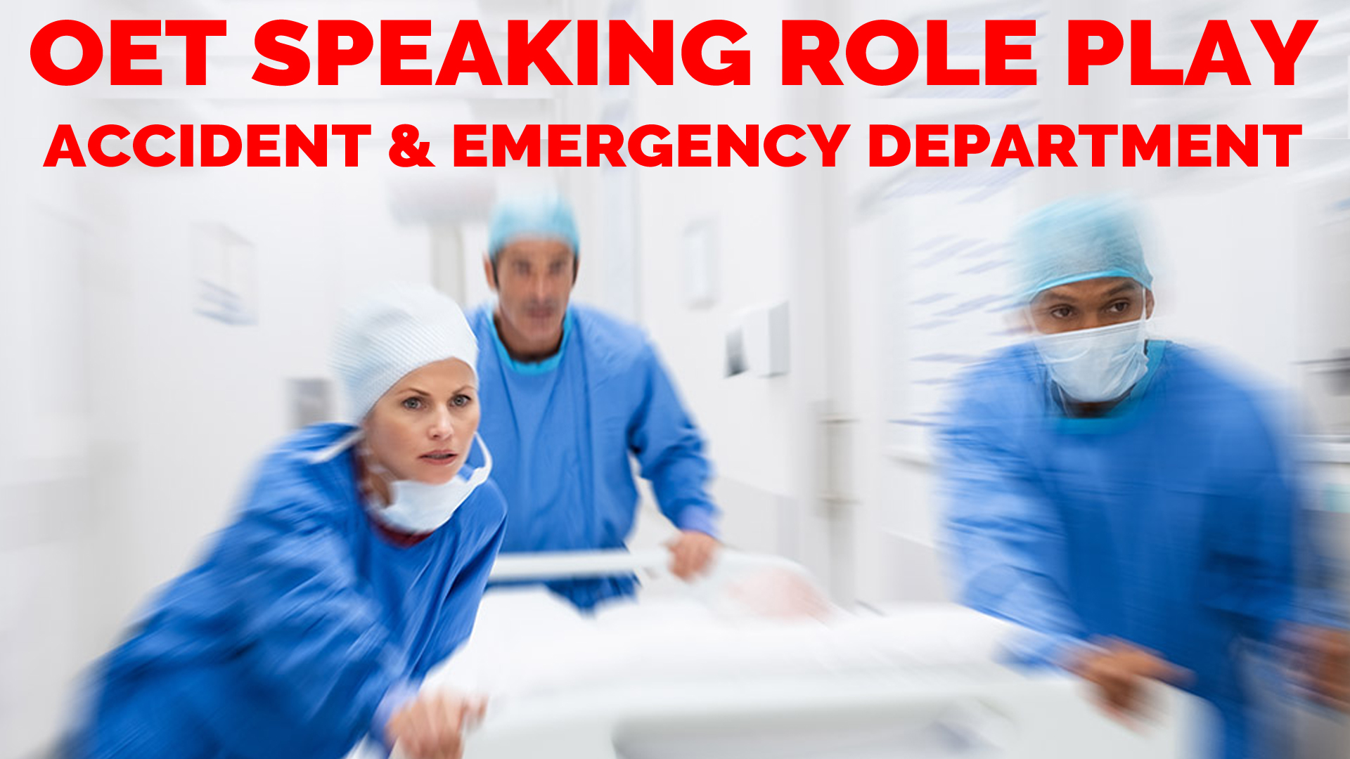 OET SPEAKING ROLE PLAY - ACCIDENT AND EMERGENCY WARD