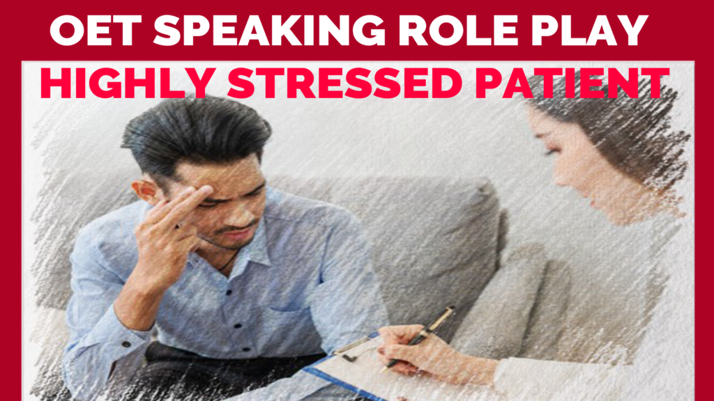 OET SPEAKING ROLE PLAY – HIGHLY STRESSED PATIENT