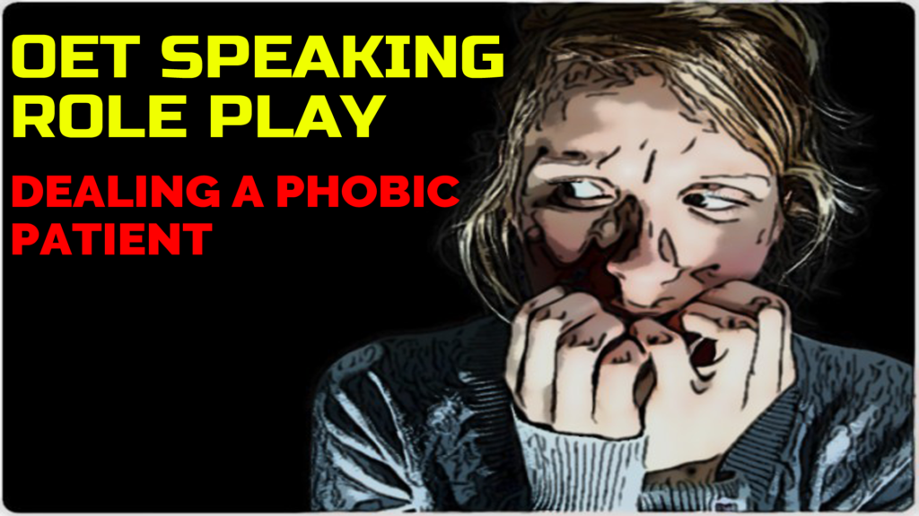 OET SPEAKING ROLE PLAY SAMPLE – DEALING A PHOBIC PATIENT